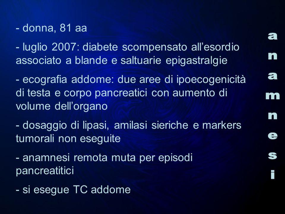 - donna, 81 aa - luglio 2007: diabete scompensato all'esordio associato a blande e saltuarie epigastralgie.