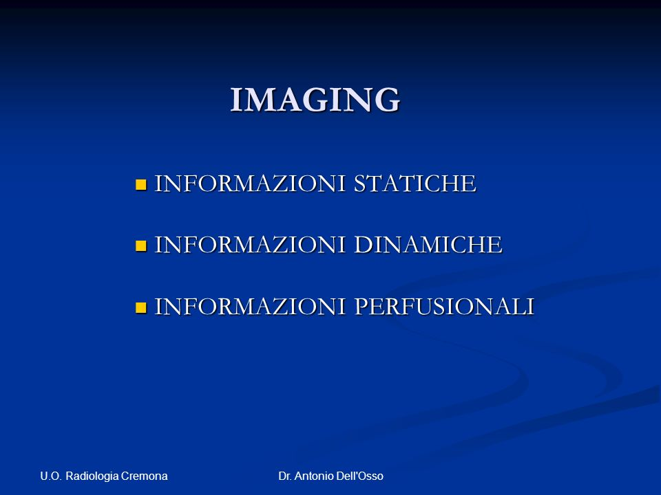 INFORMAZIONI STATICHE INFORMAZIONI DINAMICHE INFORMAZIONI PERFUSIONALI
