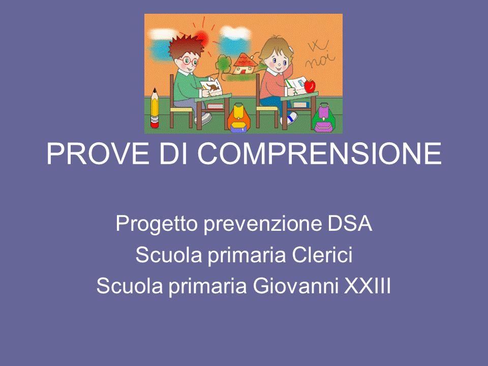 PROVE DI COMPRENSIONE Progetto prevenzione DSA Scuola primaria Clerici