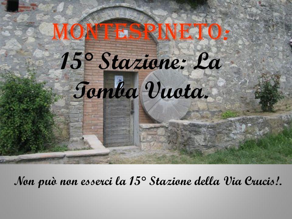 MONTESPINETO: 15° Stazione: La Tomba Vuota.