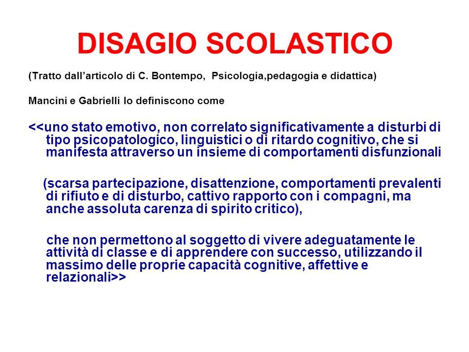 DISAGIO SCOLASTICO (Tratto dall'articolo di C. Bontempo, Psicologia,pedagogia e didattica) Mancini e Gabrielli lo definiscono come.