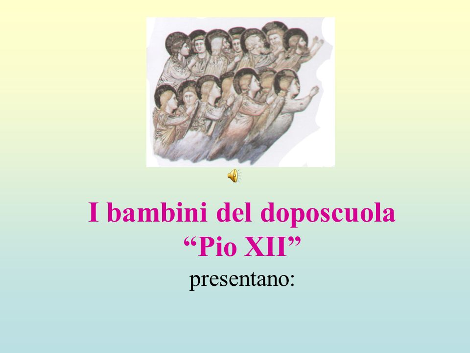 I bambini del doposcuola Pio XII presentano: