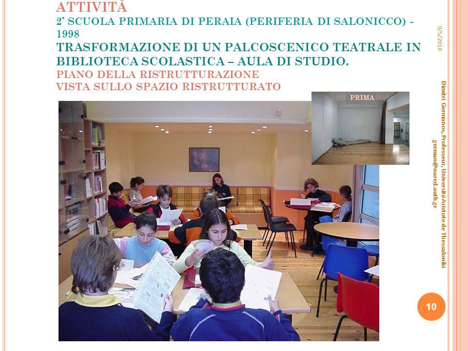 TRASFORMAZIONE DELLO SPAZIO IN AREE DI ATTIVITÀ 2ª SCUOLA PRIMARIA DI PERAIA (PERIFERIA DI SALONICCO) - 1998 TRASFORMAZIONE DI UN PALCOSCENICO TEATRALE IN BIBLIOTECA SCOLASTICA – AULA DI STUDIO. PIANO DELLA RISTRUTTURAZIONE VISTA SULLO SPAZIO RISTRUTTURATO
