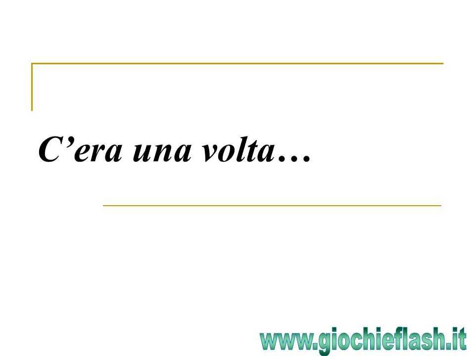 C'era una volta… www.giochieflash.it
