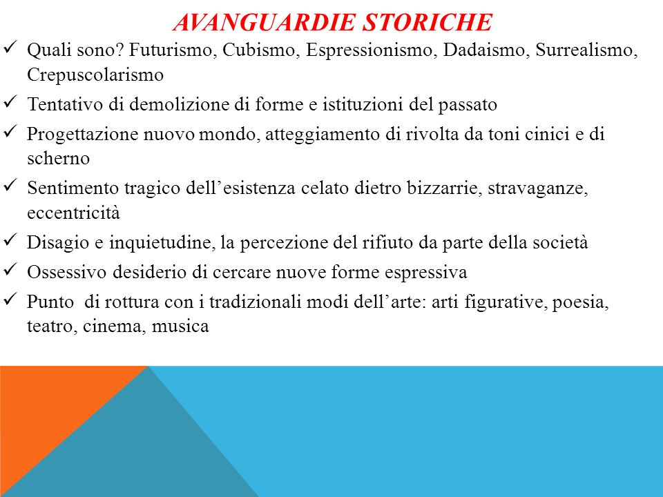 Avanguardie storiche Quali sono Futurismo, Cubismo, Espressionismo, Dadaismo, Surrealismo, Crepuscolarismo.