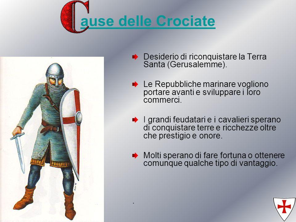ause delle Crociate Desiderio di riconquistare la Terra Santa (Gerusalemme).