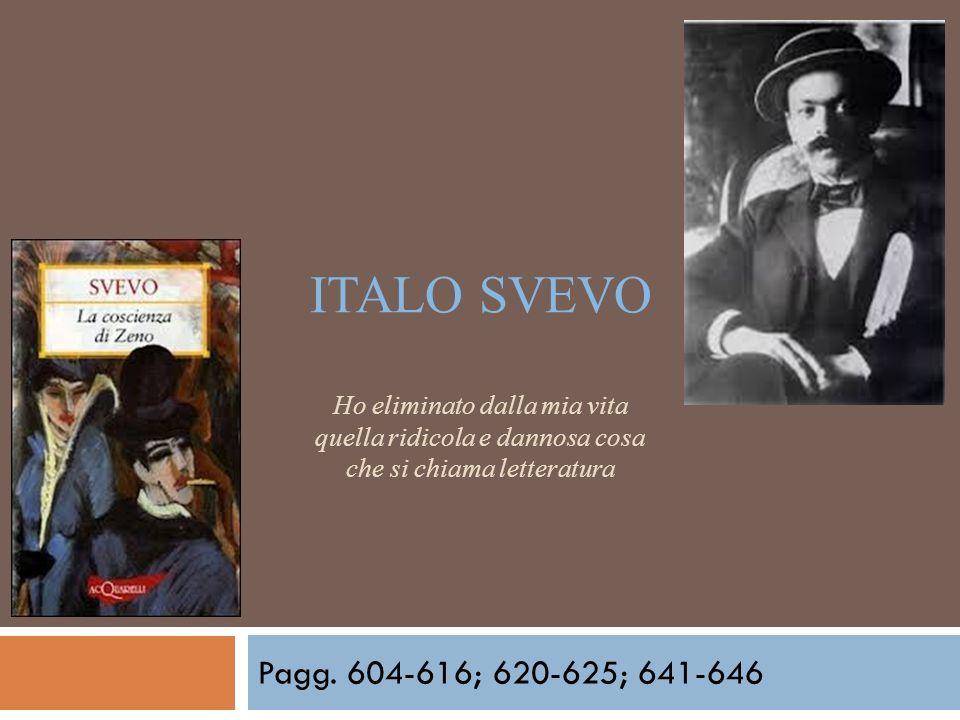Italo Svevo Ho eliminato dalla mia vita quella ridicola e dannosa cosa che si chiama letteratura