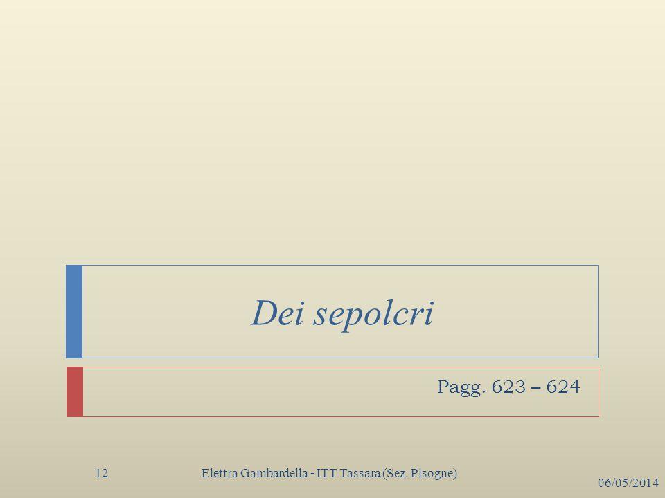 Dei sepolcri Pagg. 623 – 624 Elettra Gambardella - ITT Tassara (Sez. Pisogne) 29/03/2017