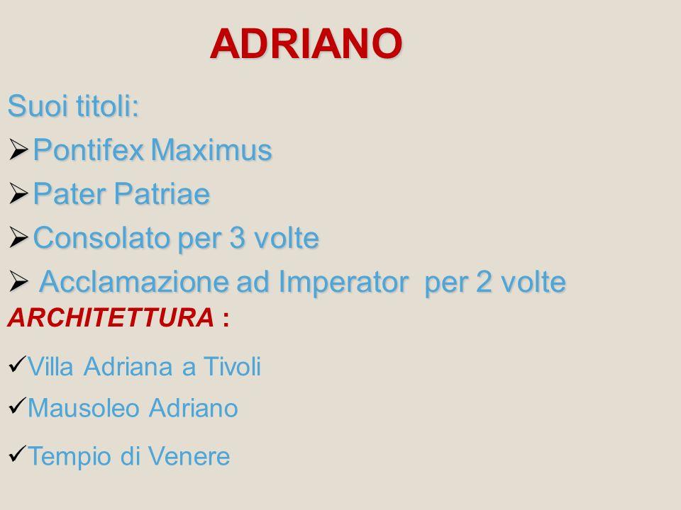 ADRIANO Suoi titoli: Pontifex Maximus Pater Patriae