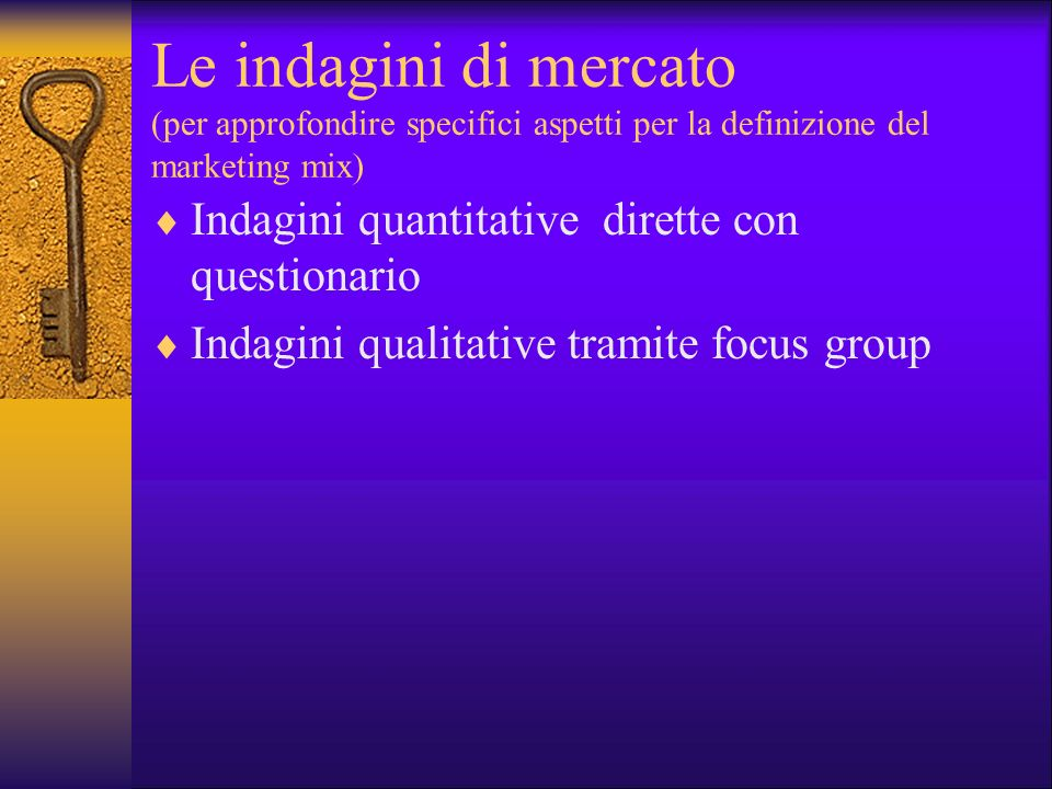 Le indagini di mercato (per approfondire specifici aspetti per la definizione del marketing mix)