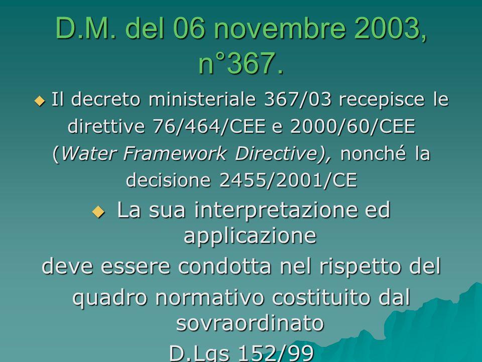 D.M. del 06 novembre 2003, n°367. Il decreto ministeriale 367/03 recepisce le. direttive 76/464/CEE e 2000/60/CEE.