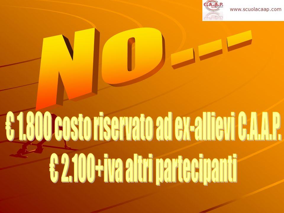 € 1.800 costo riservato ad ex-allievi C.A.A.P.