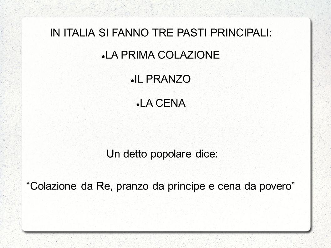 IN ITALIA SI FANNO TRE PASTI PRINCIPALI: LA PRIMA COLAZIONE IL PRANZO