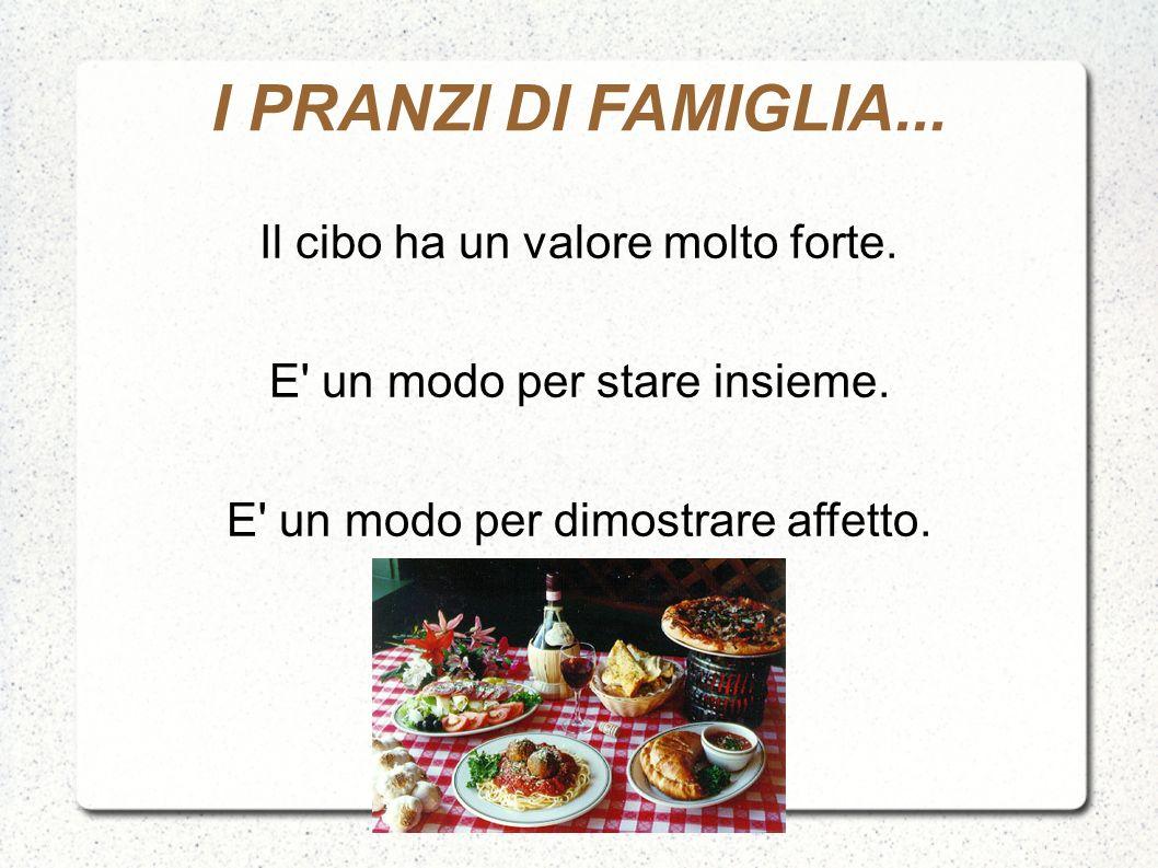 I PRANZI DI FAMIGLIA... Il cibo ha un valore molto forte.