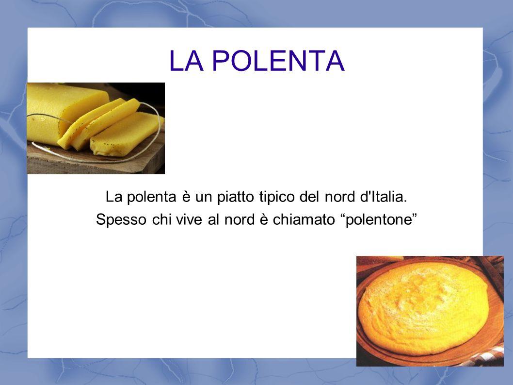 LA POLENTA La polenta è un piatto tipico del nord d Italia.