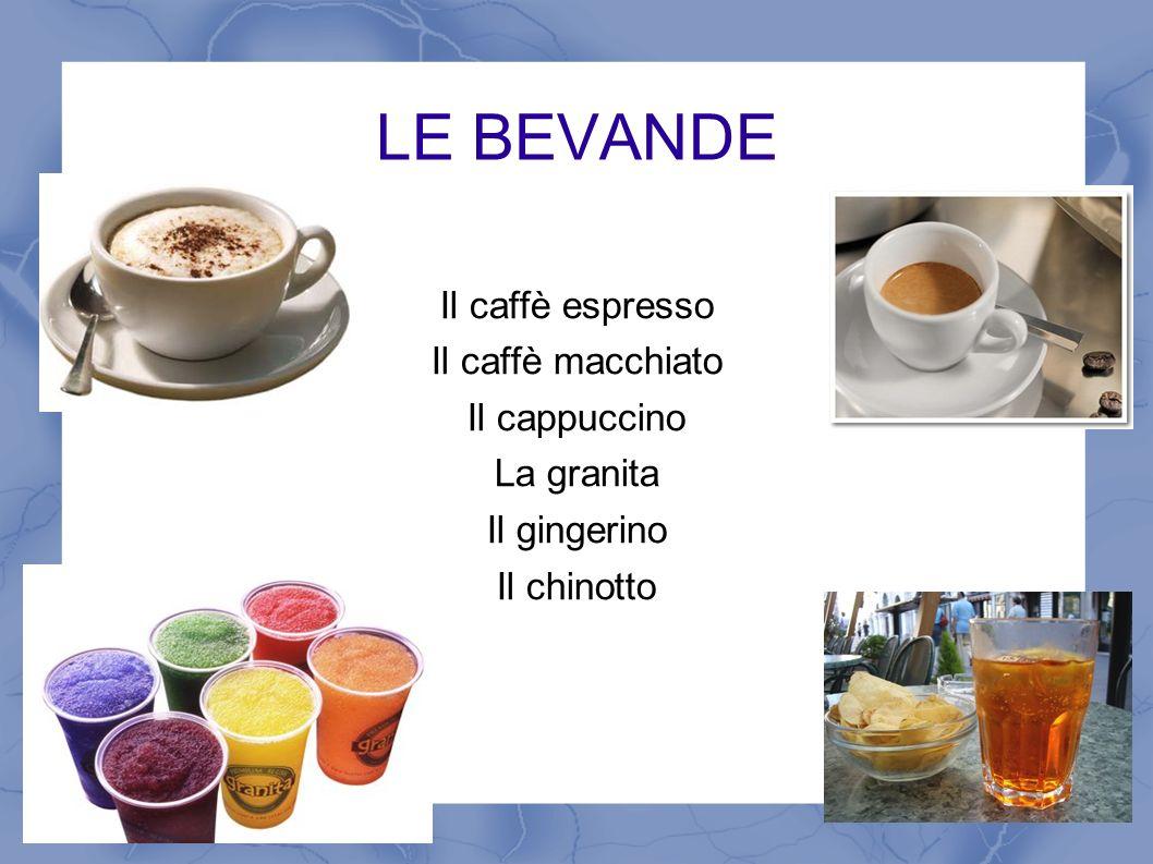 LE BEVANDE Il caffè espresso Il caffè macchiato Il cappuccino