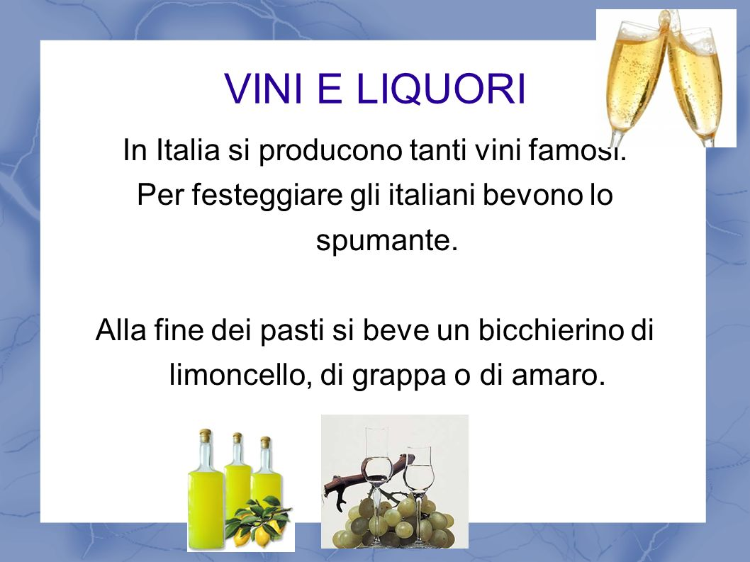 VINI E LIQUORI In Italia si producono tanti vini famosi.