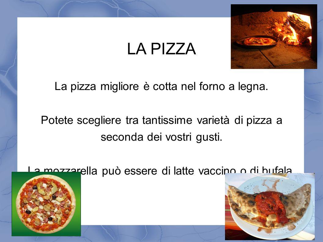 LA PIZZA La pizza migliore è cotta nel forno a legna.
