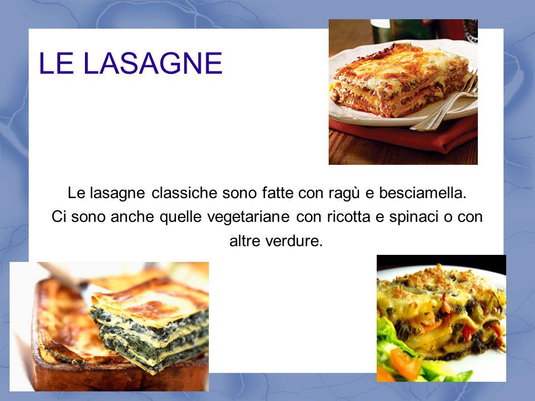 Le lasagne classiche sono fatte con ragù e besciamella.