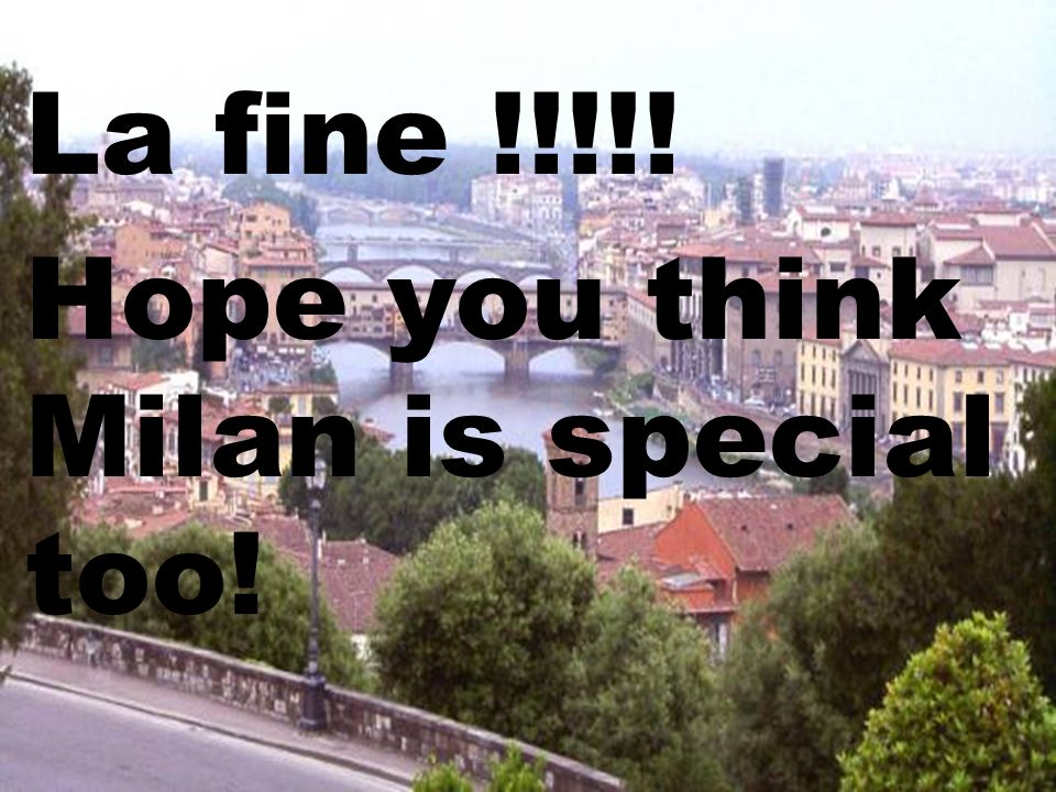 La fine !!!!! Hope you think Milan is special too!