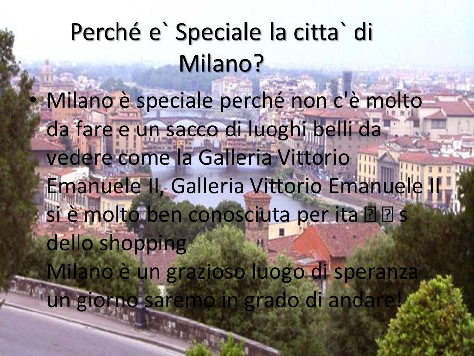 Perché e` Speciale la citta` di Milano