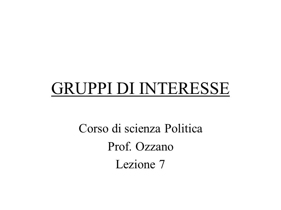 Corso di scienza Politica Prof. Ozzano Lezione 7