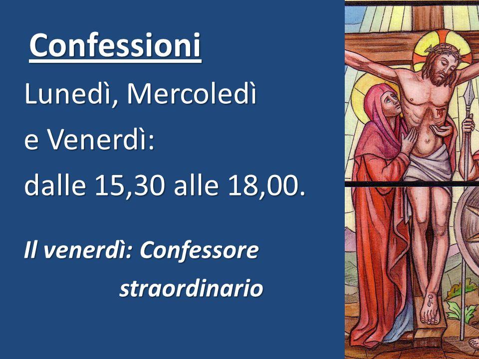 Confessioni Lunedì, Mercoledì e Venerdì: dalle 15,30 alle 18,00.