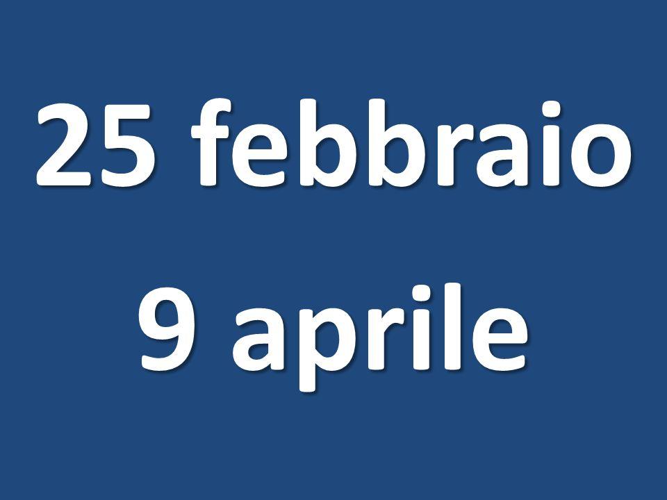 25 febbraio 9 aprile