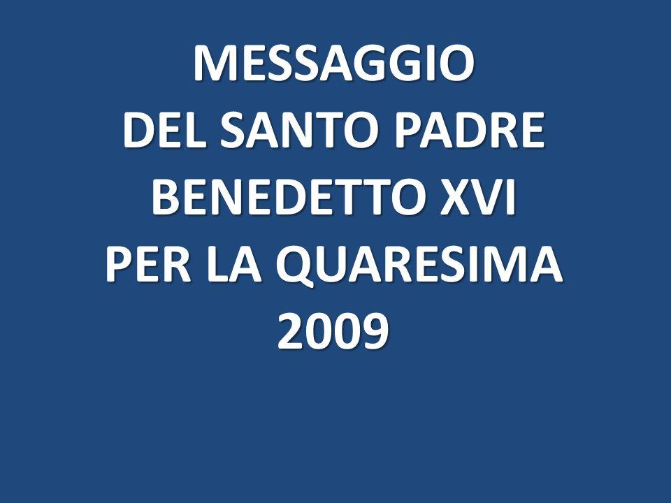MESSAGGIO DEL SANTO PADRE BENEDETTO XVI PER LA QUARESIMA 2009