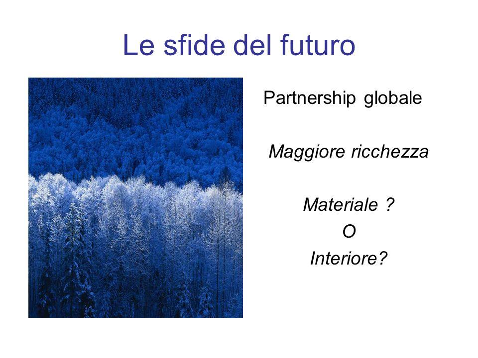 Le sfide del futuro Partnership globale Maggiore ricchezza Materiale