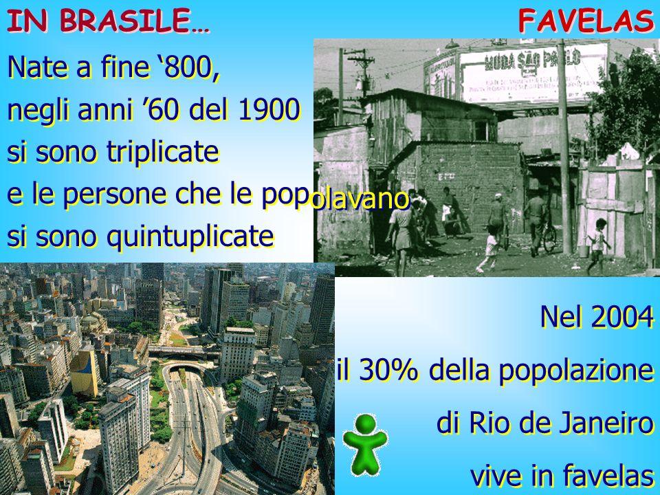 IN BRASILE… FAVELAS. Nate a fine '800, negli anni '60 del 1900. si sono triplicate. e le persone che le pop.