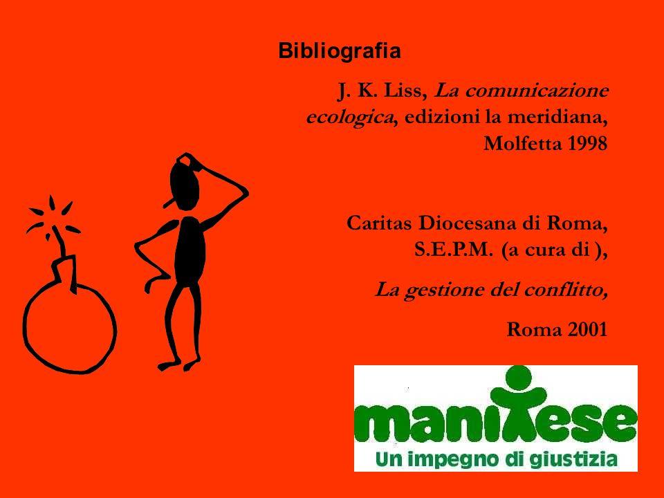 BibliografiaJ. K. Liss, La comunicazione ecologica, edizioni la meridiana, Molfetta 1998. Caritas Diocesana di Roma, S.E.P.M. (a cura di ),