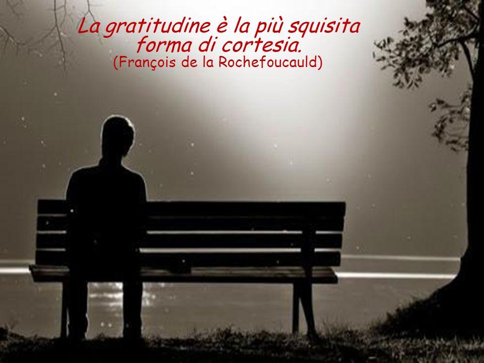 La gratitudine è la più squisita forma di cortesia