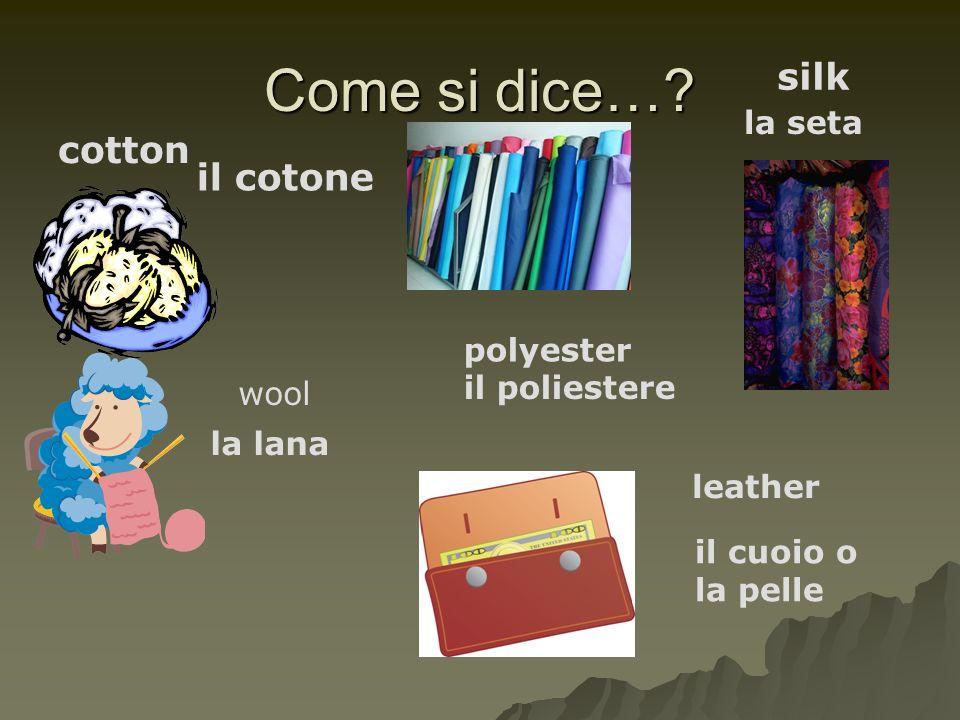 Come si dice… silk cotton il cotone la seta polyester il poliestere
