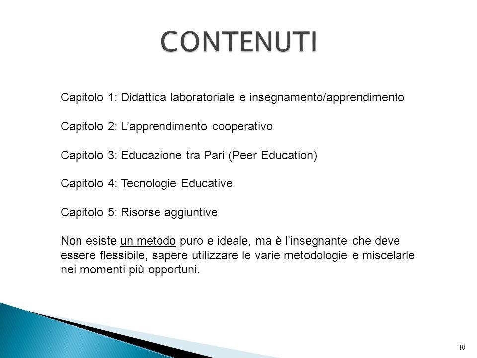CONTENUTI Capitolo 1: Didattica laboratoriale e insegnamento/apprendimento. Capitolo 2: L'apprendimento cooperativo.