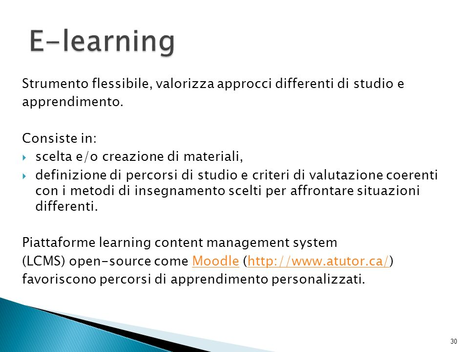 E-learning Strumento flessibile, valorizza approcci differenti di studio e. apprendimento. Consiste in: