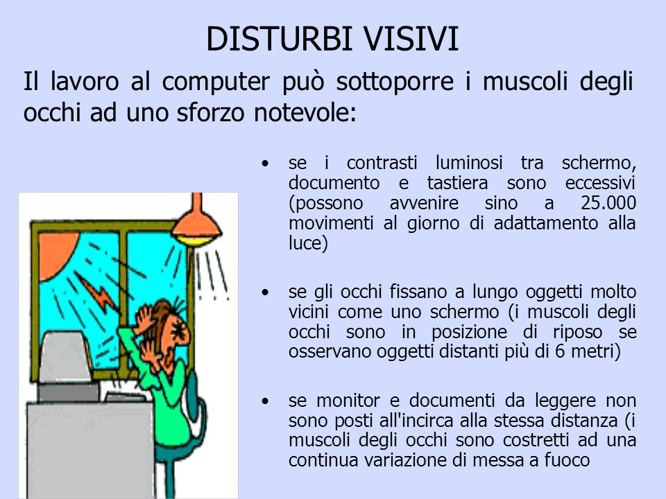 DISTURBI VISIVI Il lavoro al computer può sottoporre i muscoli degli occhi ad uno sforzo notevole: