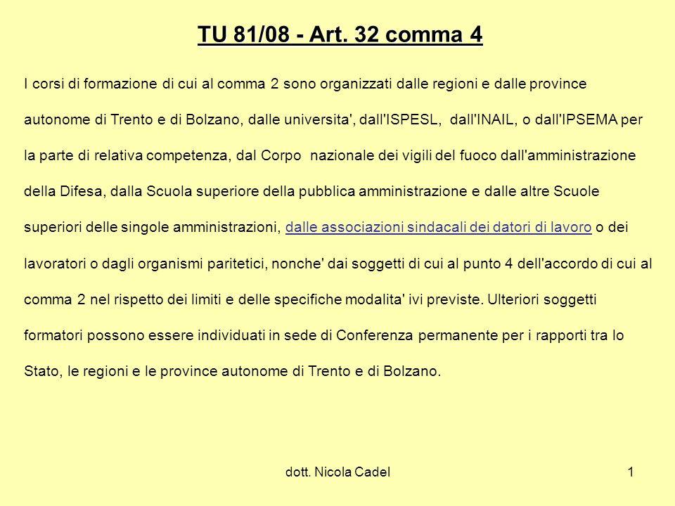 TU 81/08 - Art. 32 comma 4I corsi di formazione di cui al comma 2 sono organizzati dalle regioni e dalle province.