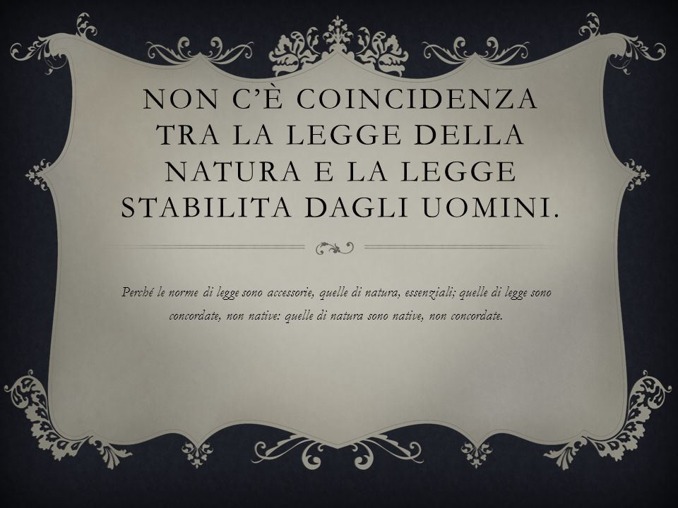 Non c'è coincidenza tra la legge della natura e la legge stabilita dagli uomini.