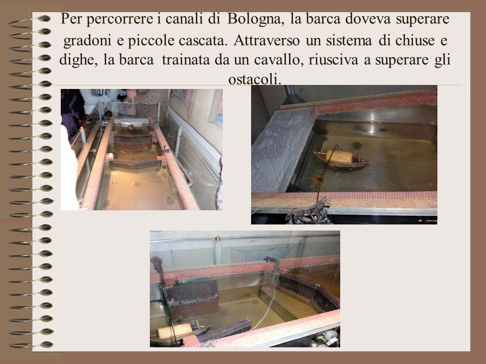 Per percorrere i canali di Bologna, la barca doveva superare gradoni e piccole cascata.