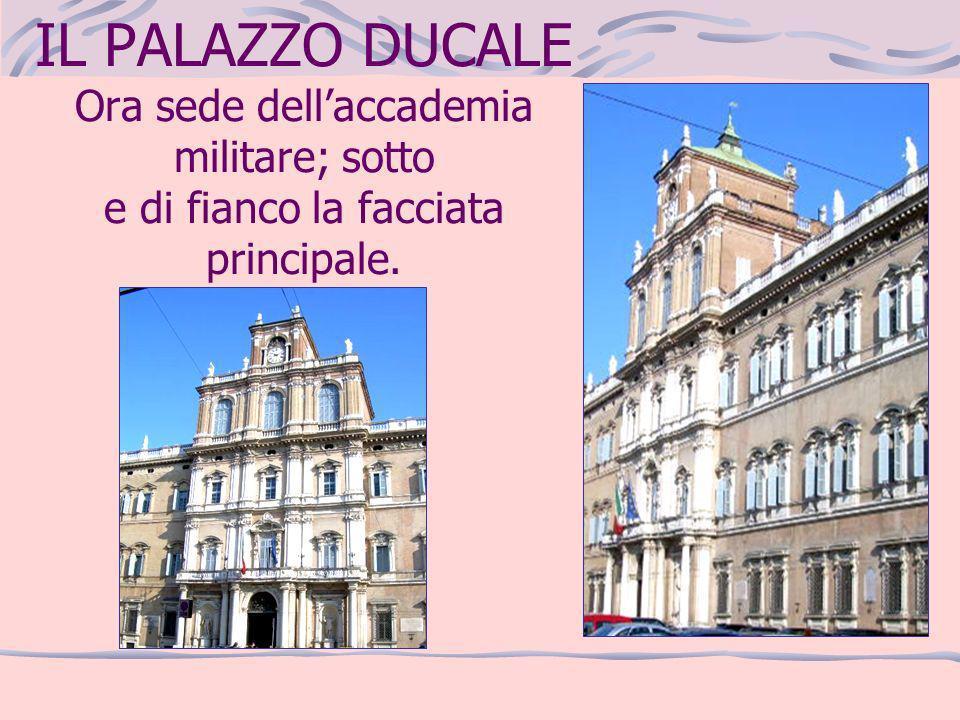 IL PALAZZO DUCALE Ora sede dell'accademia militare; sotto e di fianco la facciata principale.