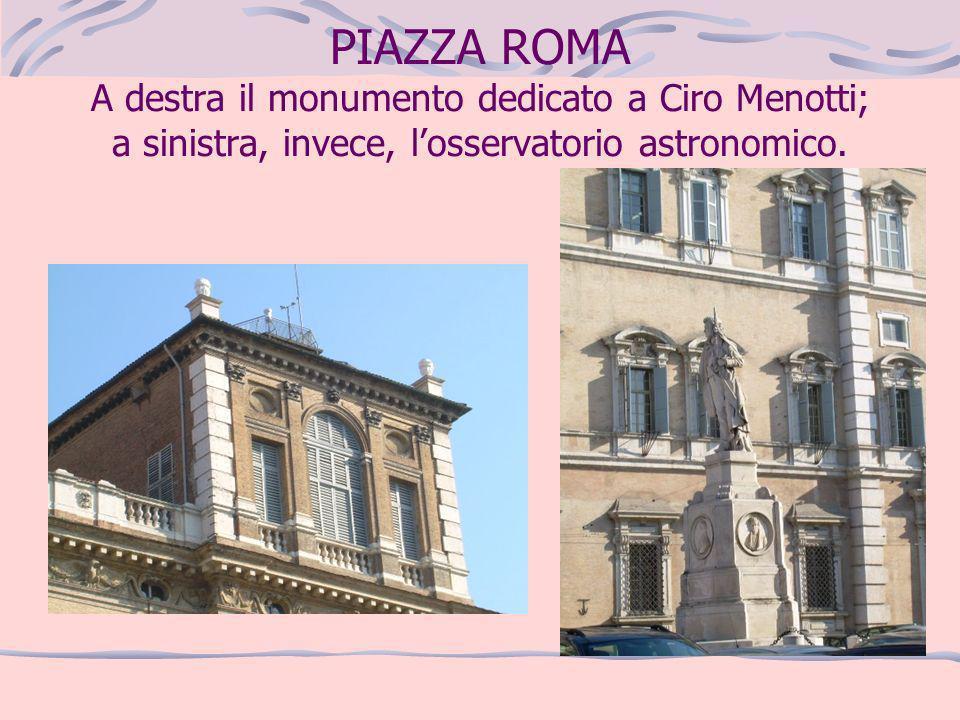 PIAZZA ROMA A destra il monumento dedicato a Ciro Menotti; a sinistra, invece, l'osservatorio astronomico.