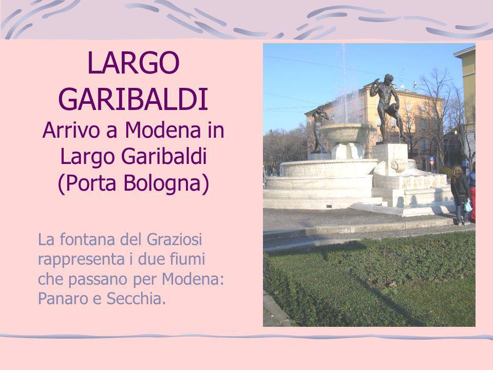 LARGO GARIBALDI Arrivo a Modena in Largo Garibaldi (Porta Bologna)