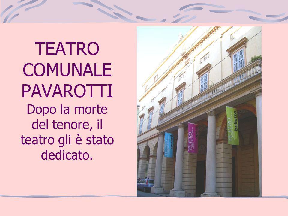 TEATRO COMUNALE PAVAROTTI Dopo la morte del tenore, il teatro gli è stato dedicato.