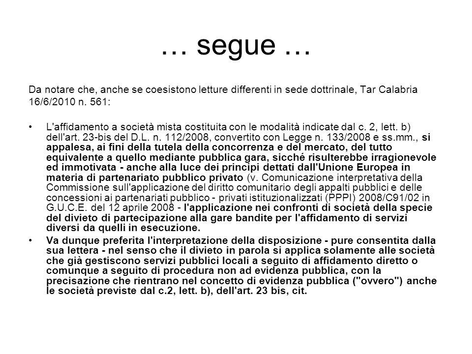 … segue … Da notare che, anche se coesistono letture differenti in sede dottrinale, Tar Calabria. 16/6/2010 n. 561:
