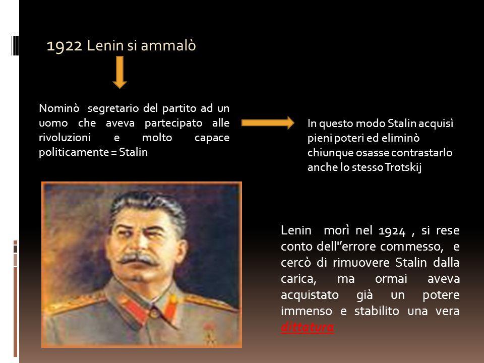 1922 Lenin si ammalò Nominò segretario del partito ad un uomo che aveva partecipato alle rivoluzioni e molto capace politicamente = Stalin.