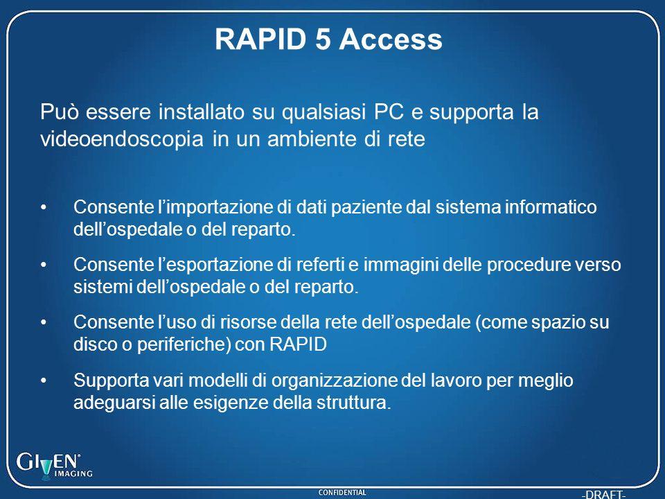 RAPID 5 Access Può essere installato su qualsiasi PC e supporta la videoendoscopia in un ambiente di rete.