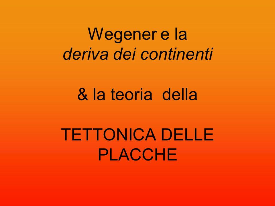 Wegener e la deriva dei continenti & la teoria della TETTONICA DELLE PLACCHE