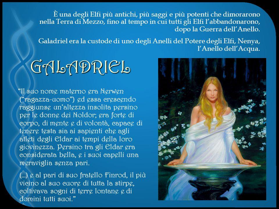 È una degli Elfi più antichi, più saggi e più potenti che dimorarono nella Terra di Mezzo, fino al tempo in cui tutti gli Elfi l'abbandonarono, dopo la Guerra dell'Anello. Galadriel era la custode di uno degli Anelli del Potere degli Elfi, Nenya, l'Anello dell'Acqua.