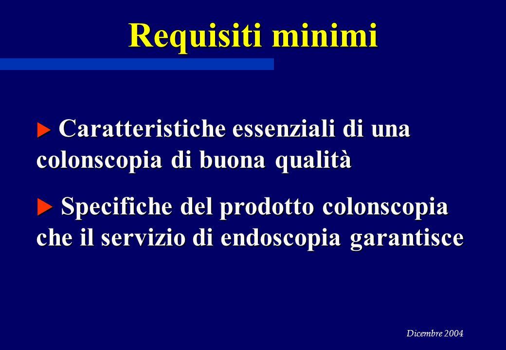 Requisiti minimi Caratteristiche essenziali di una colonscopia di buona qualità.